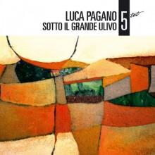 Luca Pagano 5tet - Sotto Il Grande Ulivo